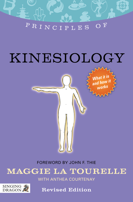 Principles of Kinesiology What it is,  how it works,  and what it can do for you
