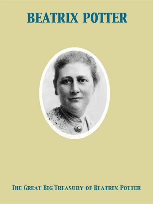 The Great Big Treasury of Beatrix Potter By: Beatrix Potter