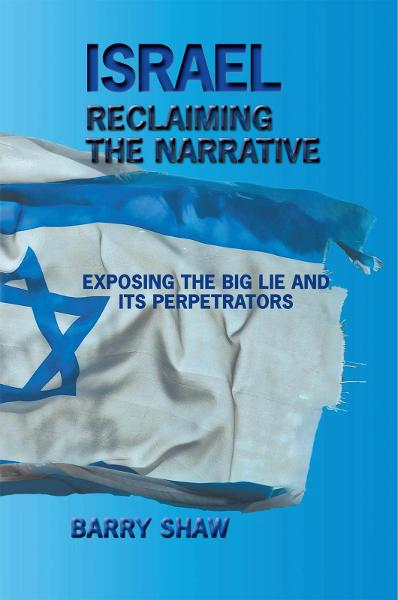 ISRAEL RECLAIMING THE NARRATIVE By: Barry Shaw