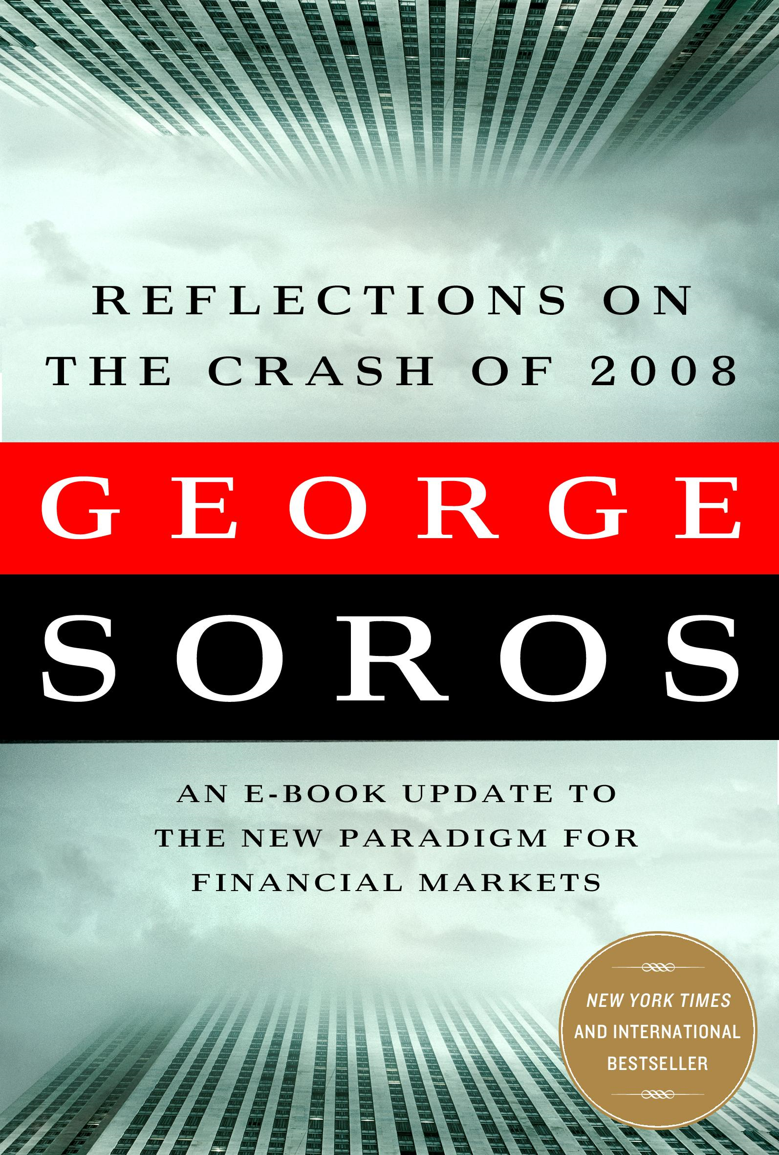 George Soros - Reflections on the Crash of 2008: An E-book Update to The New Paradigm for Financial Markets