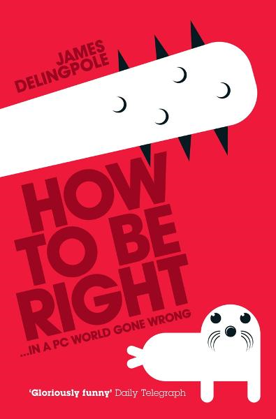 How To Be Right By: James Delingpole