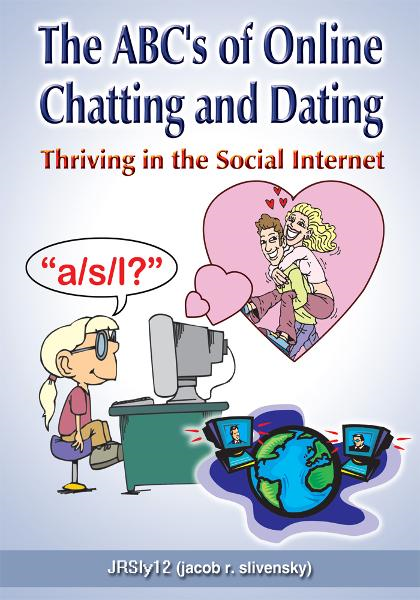 The ABC's of Online Chatting and Dating By: JRSly12