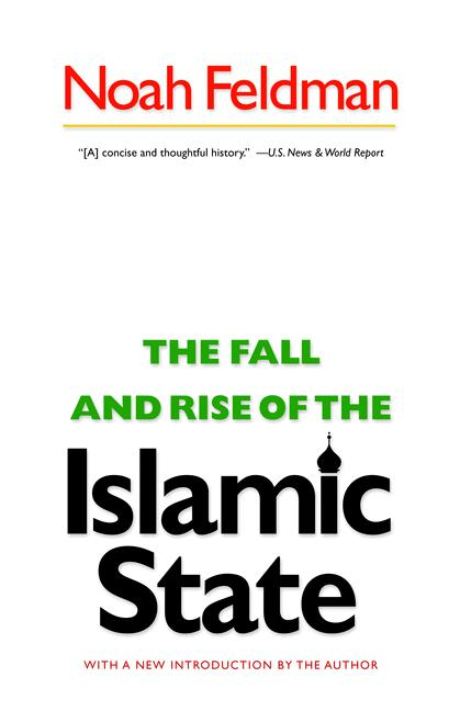 The Fall and Rise of the Islamic State By: Noah Feldman