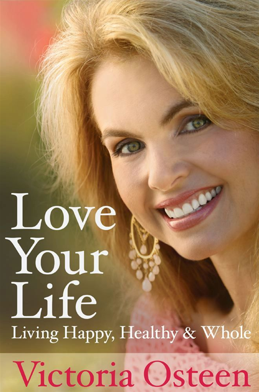 Love Your Life By: Victoria Osteen