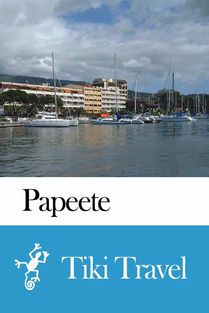 Papeete (French Polynesia) Travel Guide - Tiki Travel
