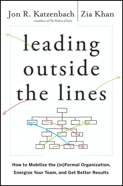 Leading Outside the Lines By: Jon R. Katzenbach,Zia Khan