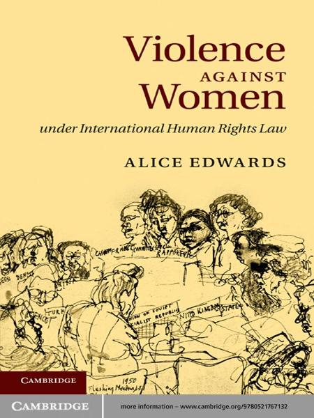Violence against Women under International Human Rights Law By: Alice Edwards