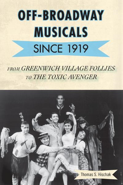 Off-Broadway Musicals since 1919 By: Thomas S. Hischak