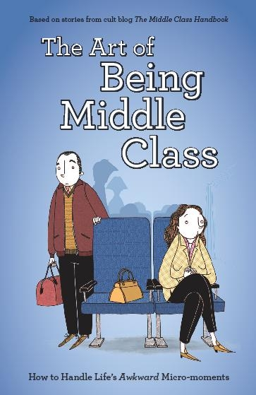 The Art of Being Middle Class By: Not Actual Size