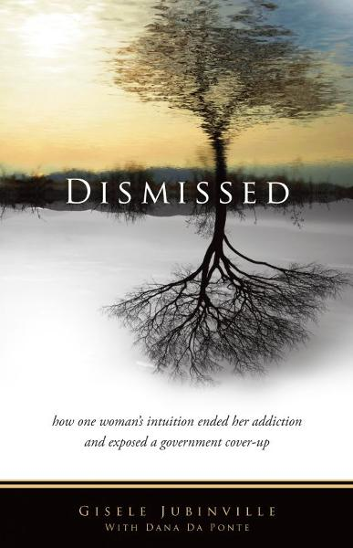 Dismissed: How one woman's intuition ended her addiction and exposed a government cover-up
