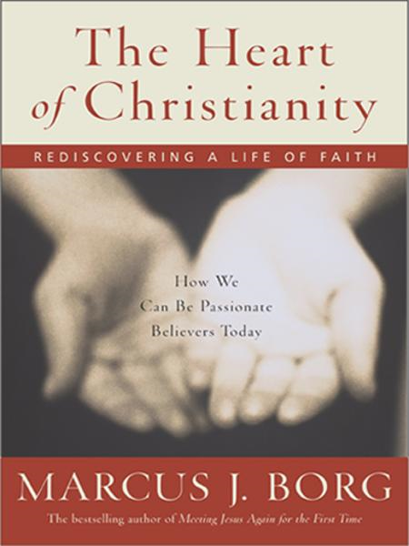 The Heart of Christianity By: Marcus J. Borg