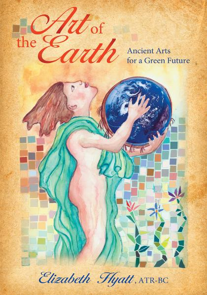 Art of the Earth By: Elizabeth Hyatt, ATR-BC