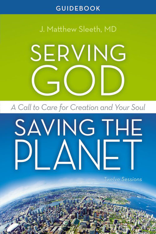Serving God, Saving the Planet Guidebook By: Matthew   Sleeth, M.D.