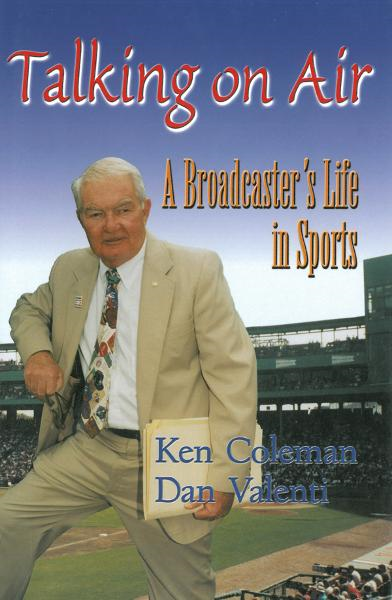 Talking On Air: A Broadcaster's Life in Sports By: Ken Coleman, Dan Valenti