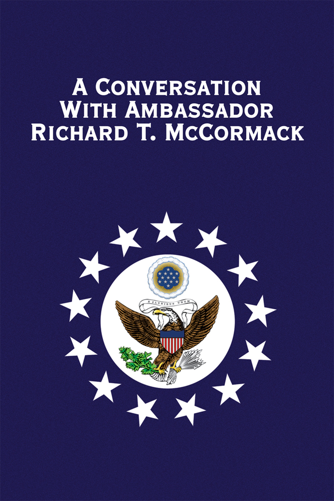 A Conversation with Ambassador Richard T. McCormack