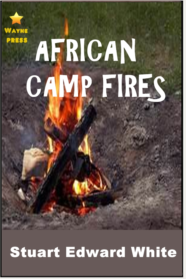 African Camp Fires By: Stewart Edward White