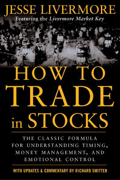 How to Trade In Stocks By: Jesse Livermore