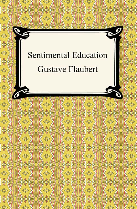 Sentimental Education By: Gustave Flaubert