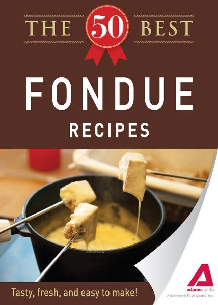 The 50 Best Fondue Recipes: Tasty, fresh, and easy to make!