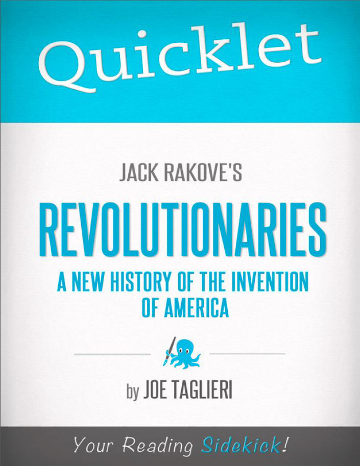 Quicklet on Jack Rakove's Revolutionaries: A New History of the Invention of America