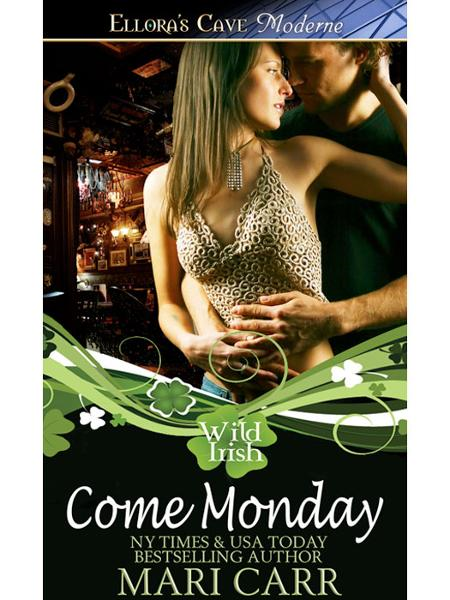 Come Monday (Wild Irish, Book One) By: Mari Carr
