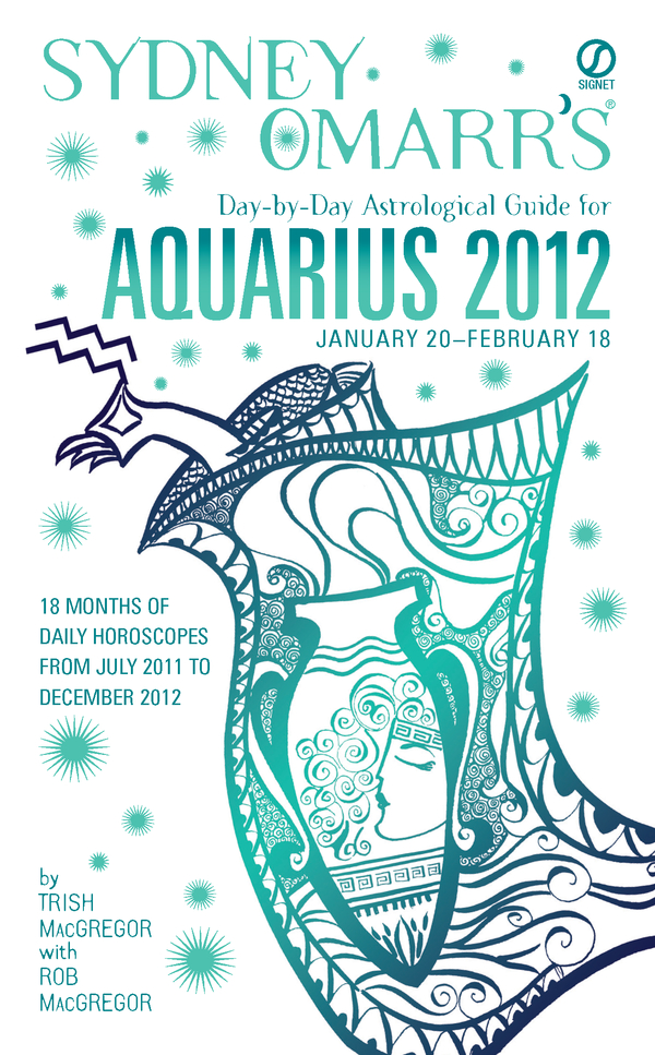 Sydney Omarr's Day-by-Day Astrological Guide for the Year 2012: Aquarius: Aquarius