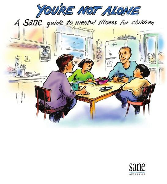 You're not alone: A SANE guide to mental illness for children