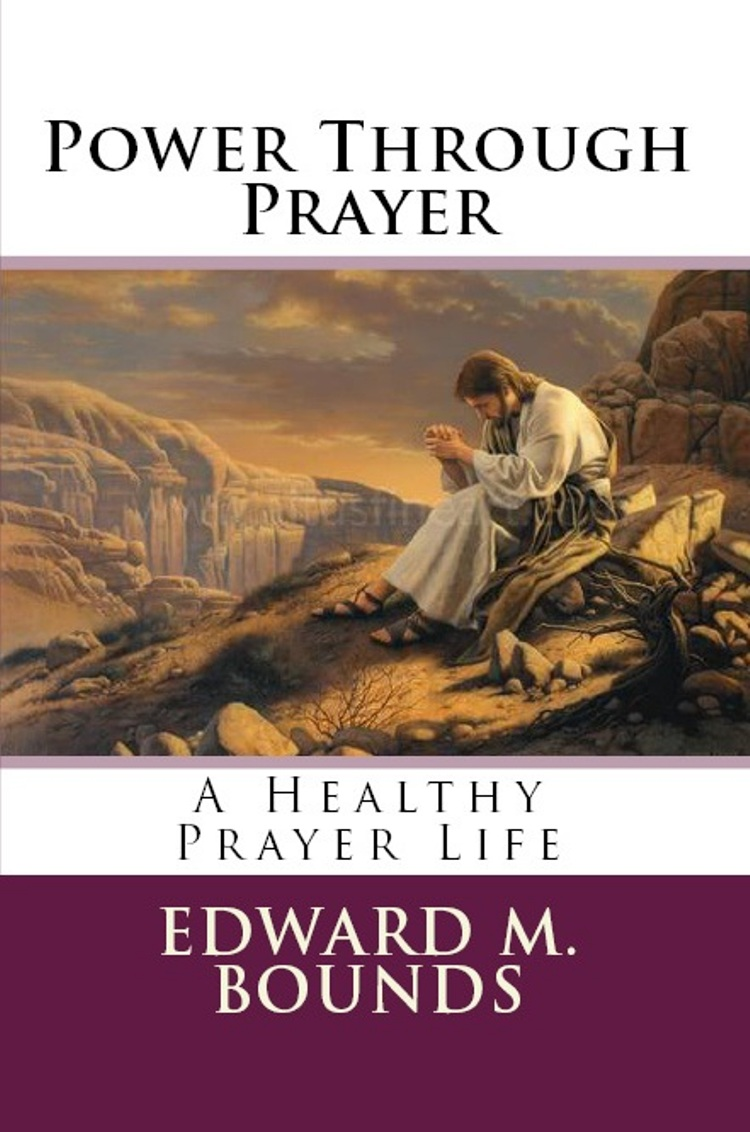 PWER THROUGH PRAYER By: Edward M. Bounds