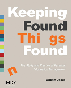Keeping Found Things Found: The Study and Practice of Personal Information Management The Study and Practice of Personal Information Management