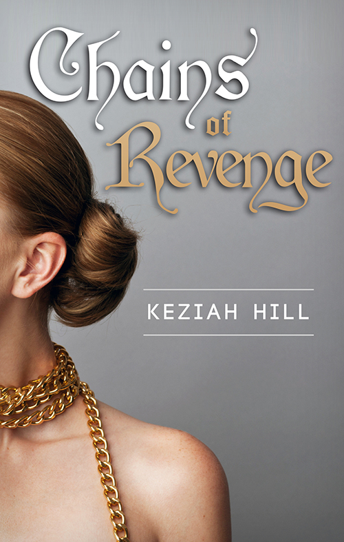 CHAINS OF REVENGE By: KEZIAH HILL