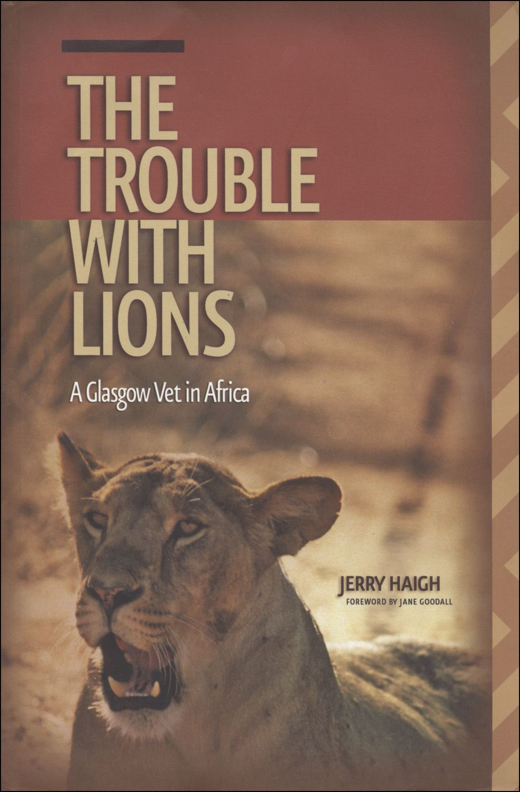 The Trouble with Lions: A Glasgow Vet in Africa By: Jerry Haigh Jane Goodall