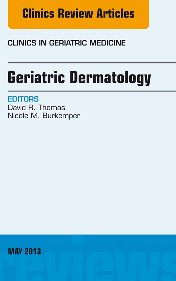 Geriatric Dermatology, An Issue of Clinics in Geriatric Medicine,
