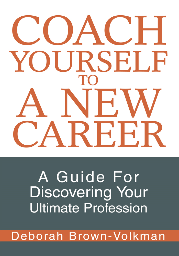 Coach Yourself To A New Career By: Deborah Brown-Volkman
