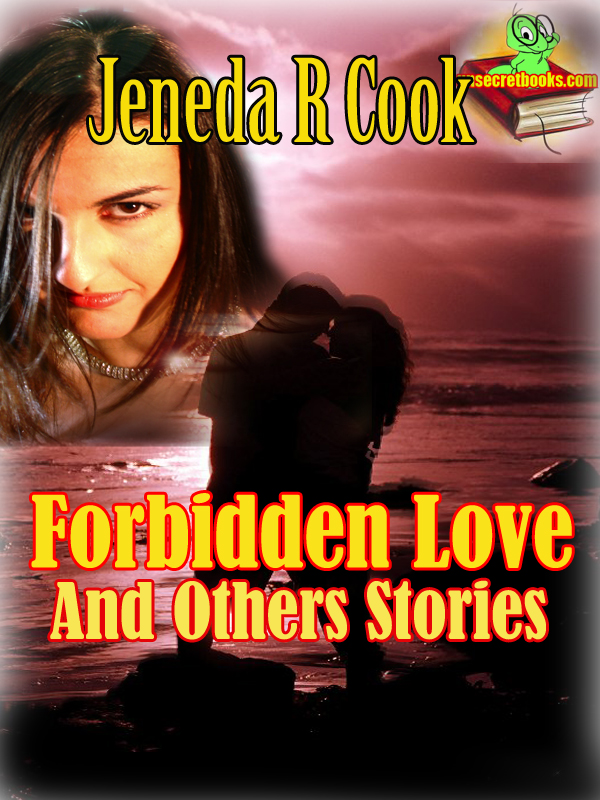 Forbidden Love And Others Stories, By: Jeneda R Cook