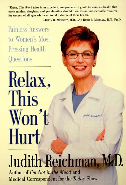 Relax, This Won't Hurt By: Judith Reichman