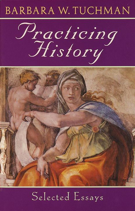 Practicing History By: Barbara W. Tuchman