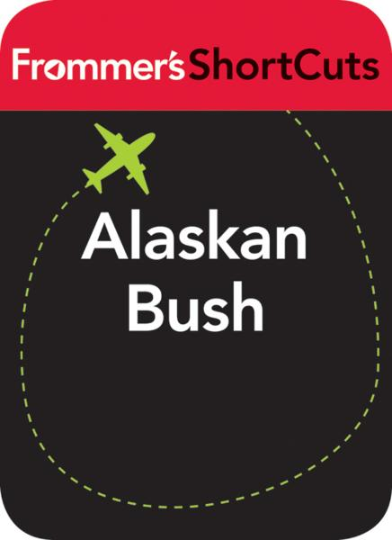 Alaskan Bush By: Frommer's ShortCuts