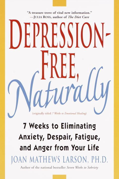 Depression-Free, Naturally By: Joan Mathews Larson