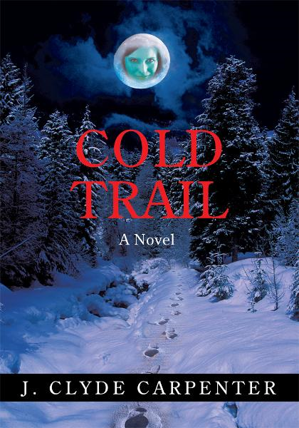 Cold Trail By: J Clyde Carpenter