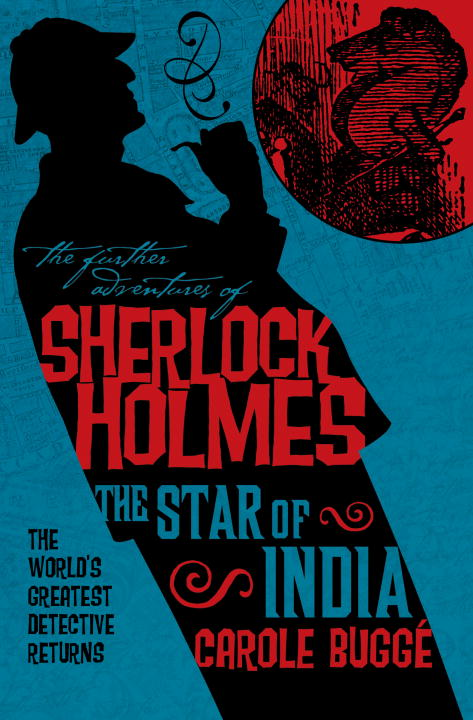 The Further Adventures of Sherlock Holmes: The Star of India By: Carole Bugge