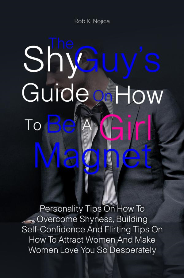 The Shy Guy's Guide On How To Be A Girl Magnet
