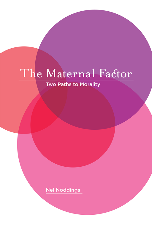 The Maternal Factor By: Nel Noddings