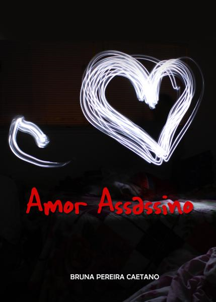 Amor Assassino By: Bruna P Caetano