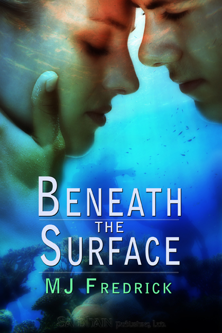 Beneath the Surface By: MJ Fredrick