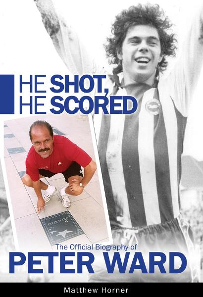He Shot, He Scored: the official biography of Peter Ward By: Matthew Horner