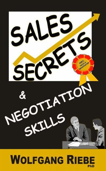 Sales Secrets & Negotiation Skills By: Wolfgang Riebe
