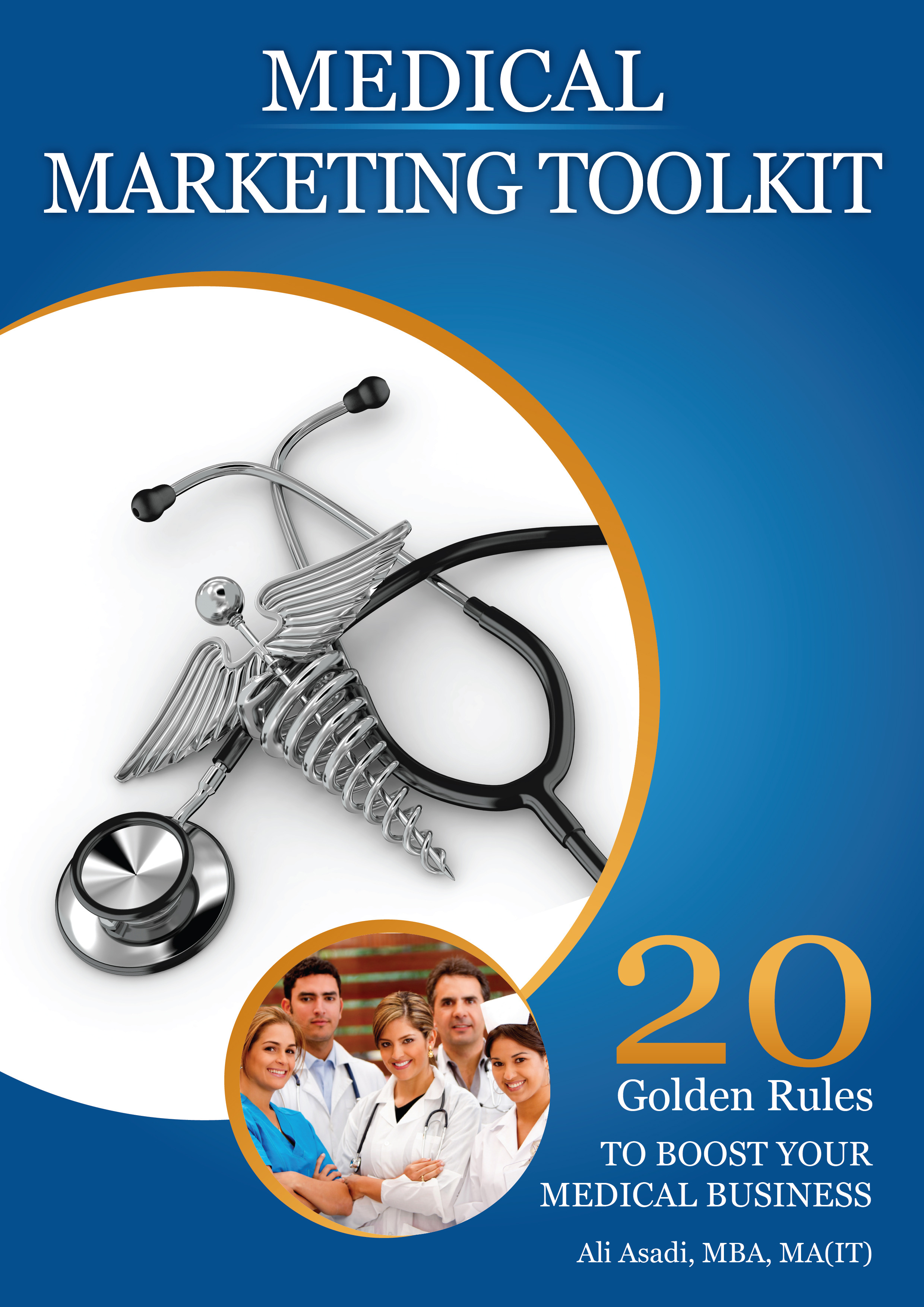 Medical Marketing Toolkit (20 Golden Rules to Instantly Boost Your Medical Business)