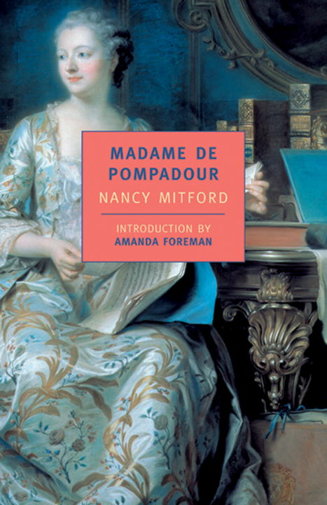 Madame de Pompadour By: Nancy Mitford