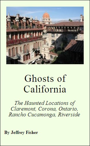 Ghosts of California: The Haunted Locations of Claremont, Corona, Ontario, Rancho Cucamonga, Riverside  and Upland