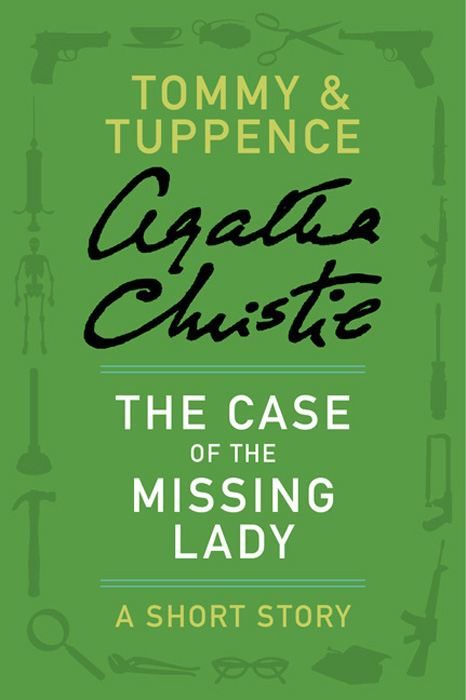 The Case of the Missing Lady By: Agatha Christie